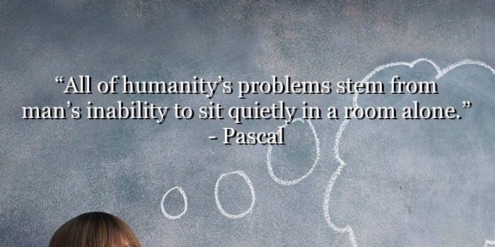 """All of humanity's problems …"" – Blaise Pascal [700×350]"
