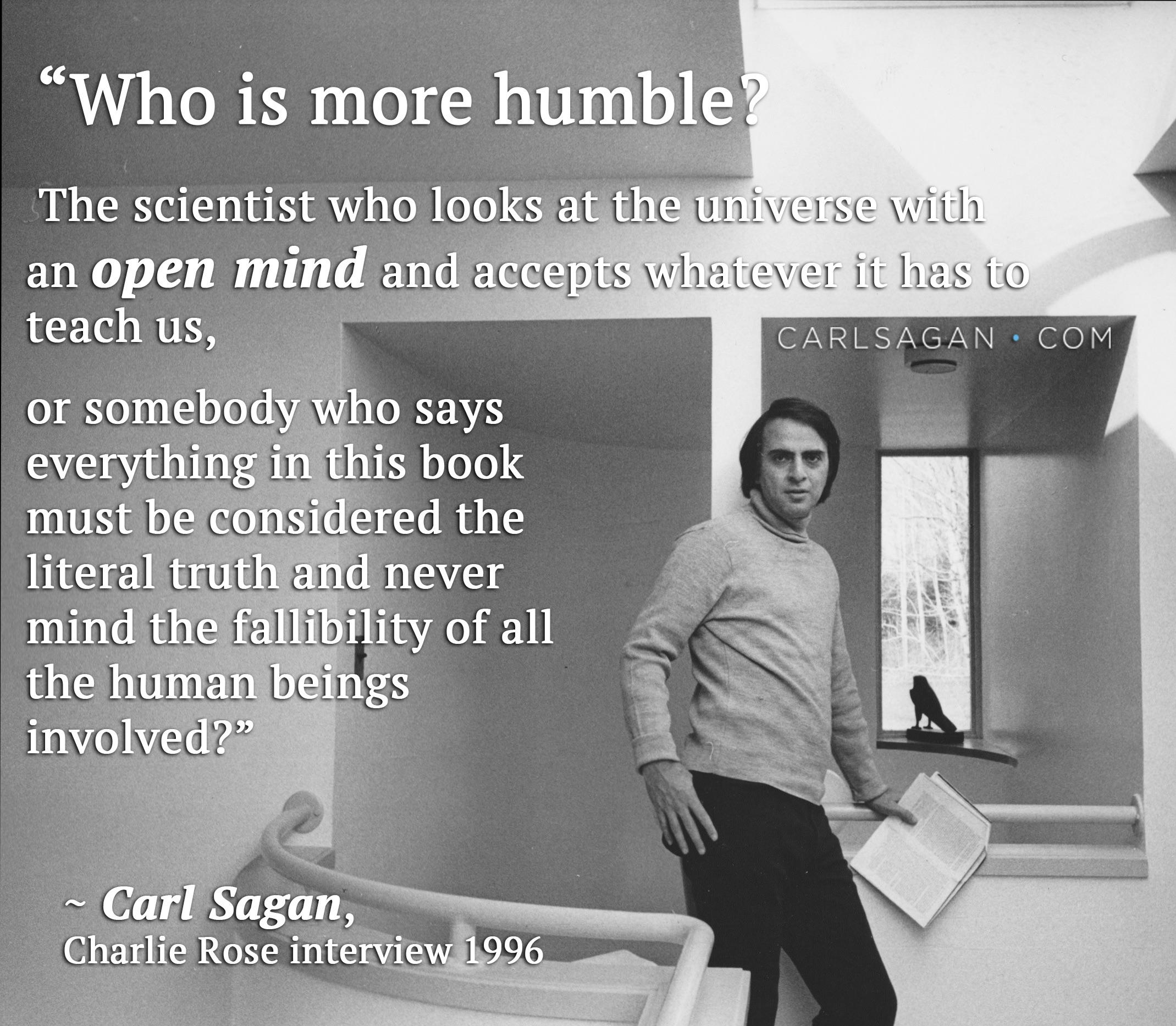 """Who is more humble? The scientist who looks at the universe with an open mind and accepts whatever the universe has to teach us, or…"" – Carl Sagan [2139 x 1866]"