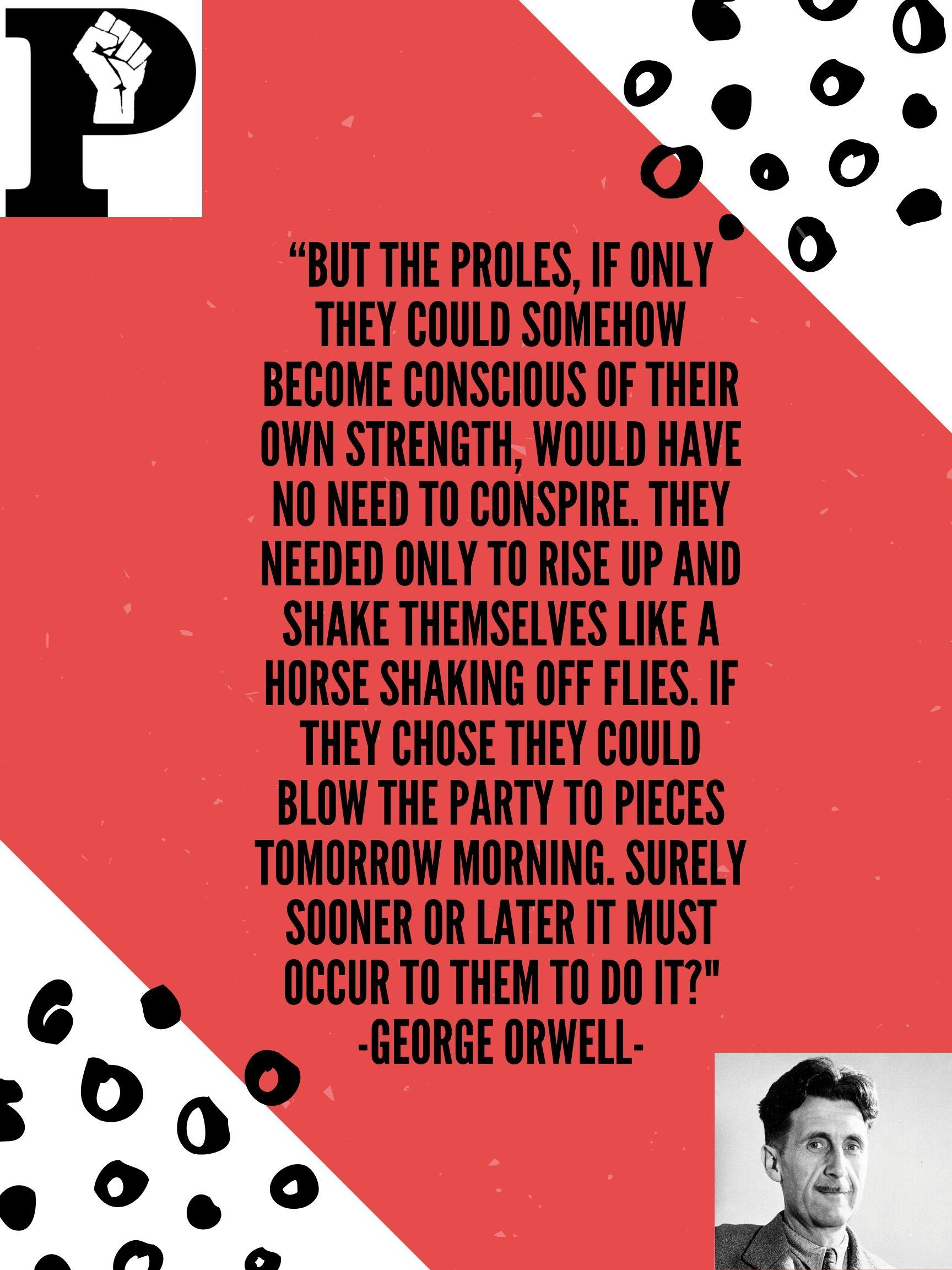 """If only they could somehow become conscious of their own strength…."" -George Orwell [1728×2304]"