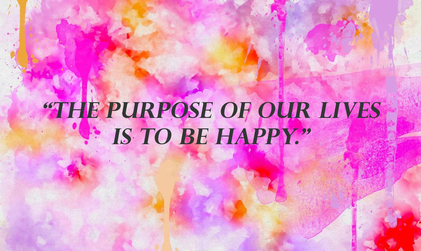 """The purpose of our lives is to be happy."" by Dalai Lama (1440 * 860 mpx)"