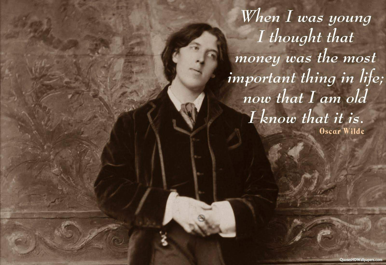 """When I was young I thought that money was the most important thing in life; now that I am old I know that it is."" ~Oscar Wilde [1600×1101]"