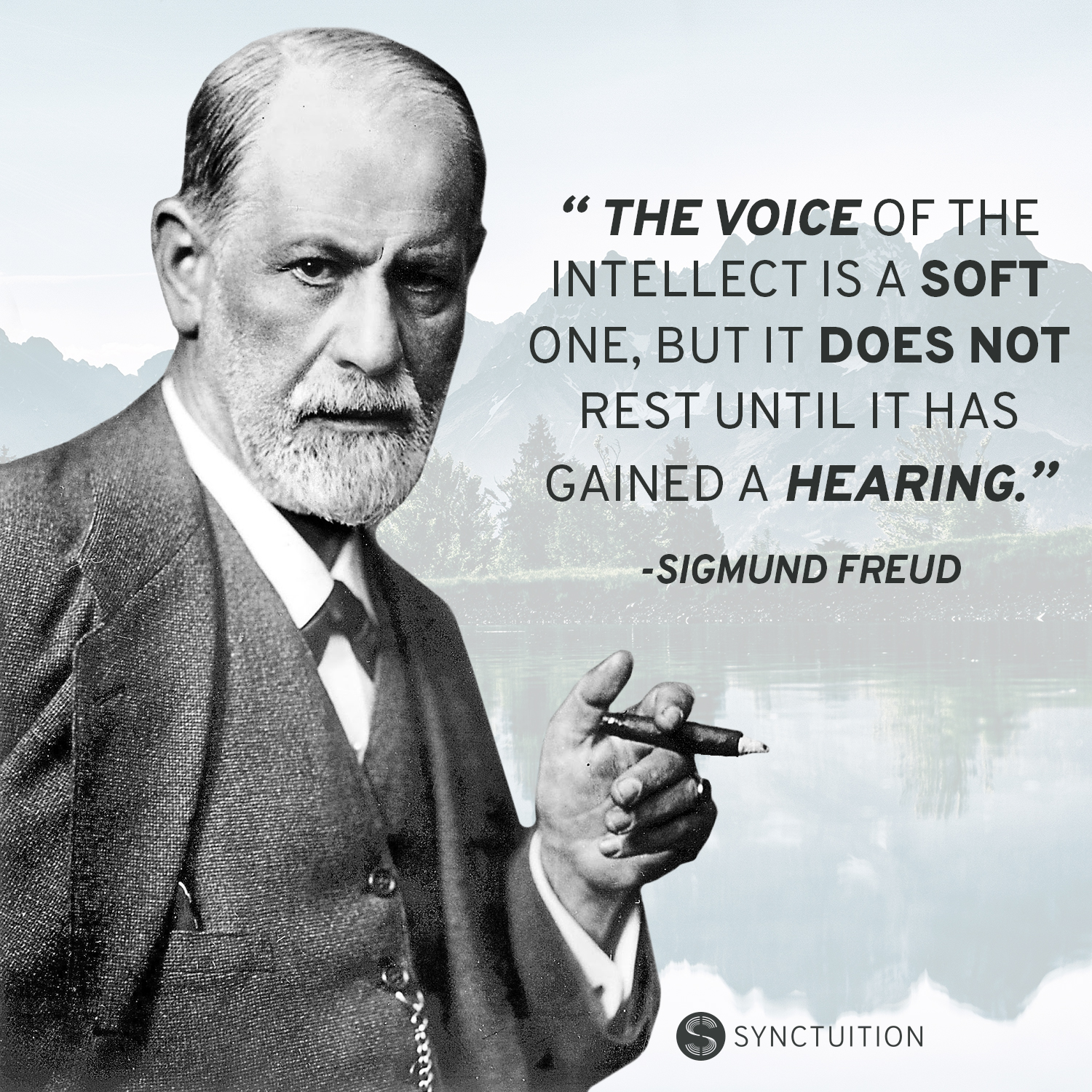 The voice of the intellect is a soft one, but it does not rest until it has gained a hearing. -Sigmund Freud [1500X1500]