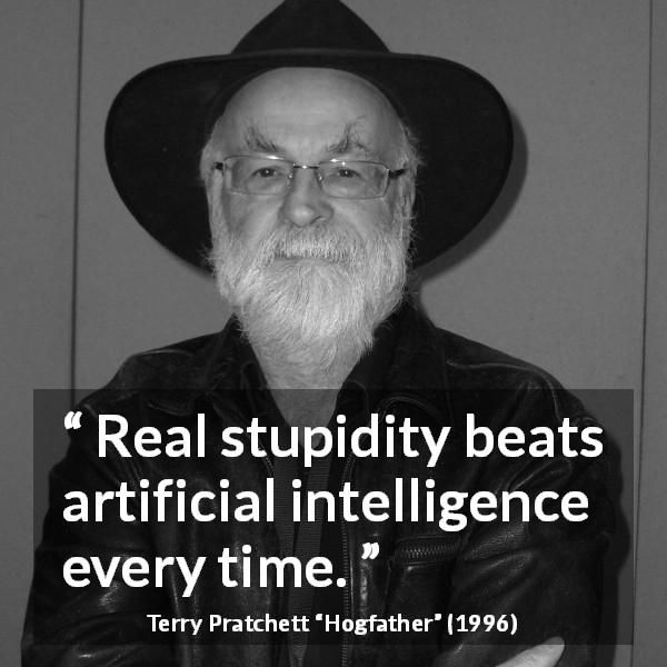 """Real stupidity beats artificial intelligence every time."" Terry Pratchett, Hogfather (1996) [600×600]"