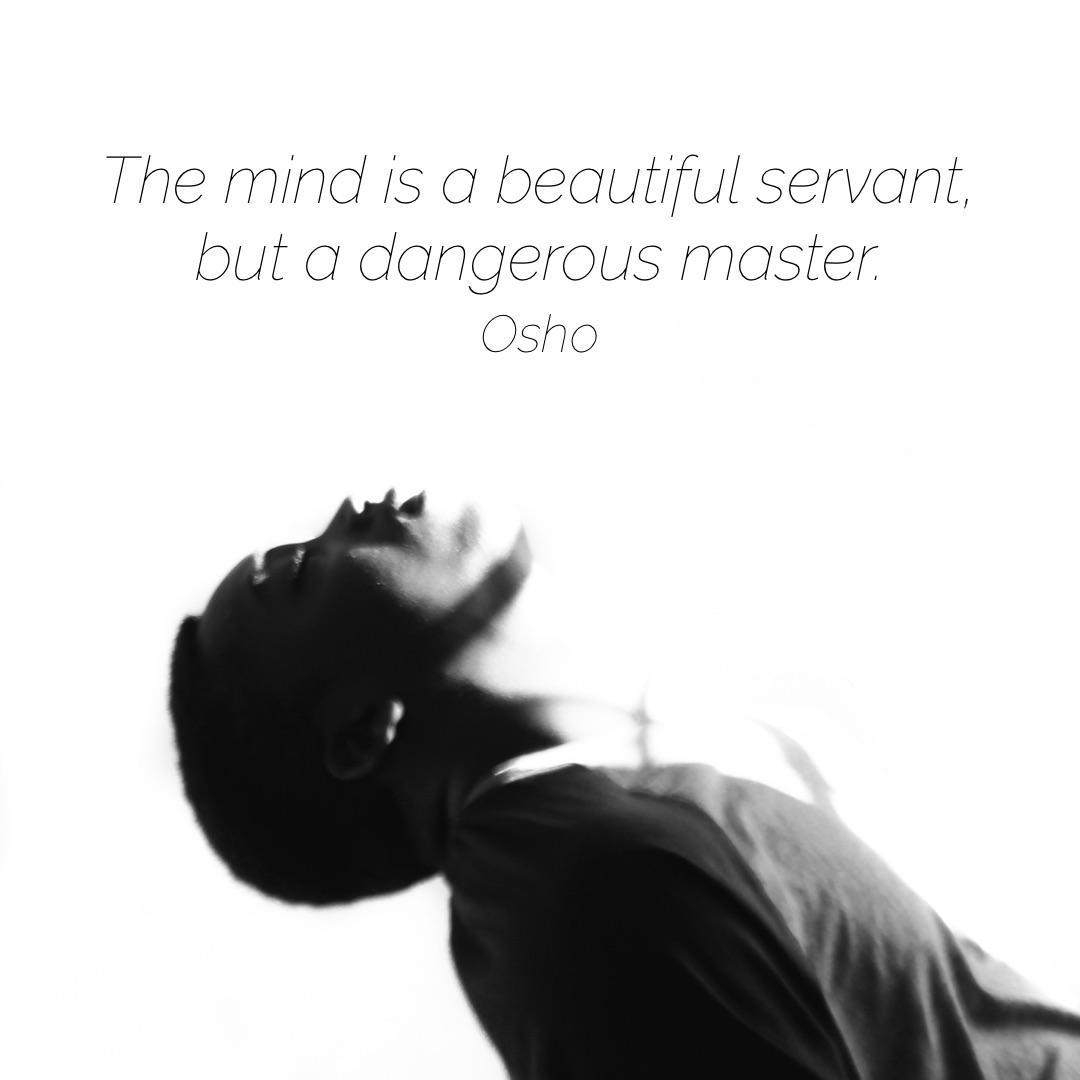 """The mind is a beautiful servant, but a dangerous master."" – Osho [1080×1080]"