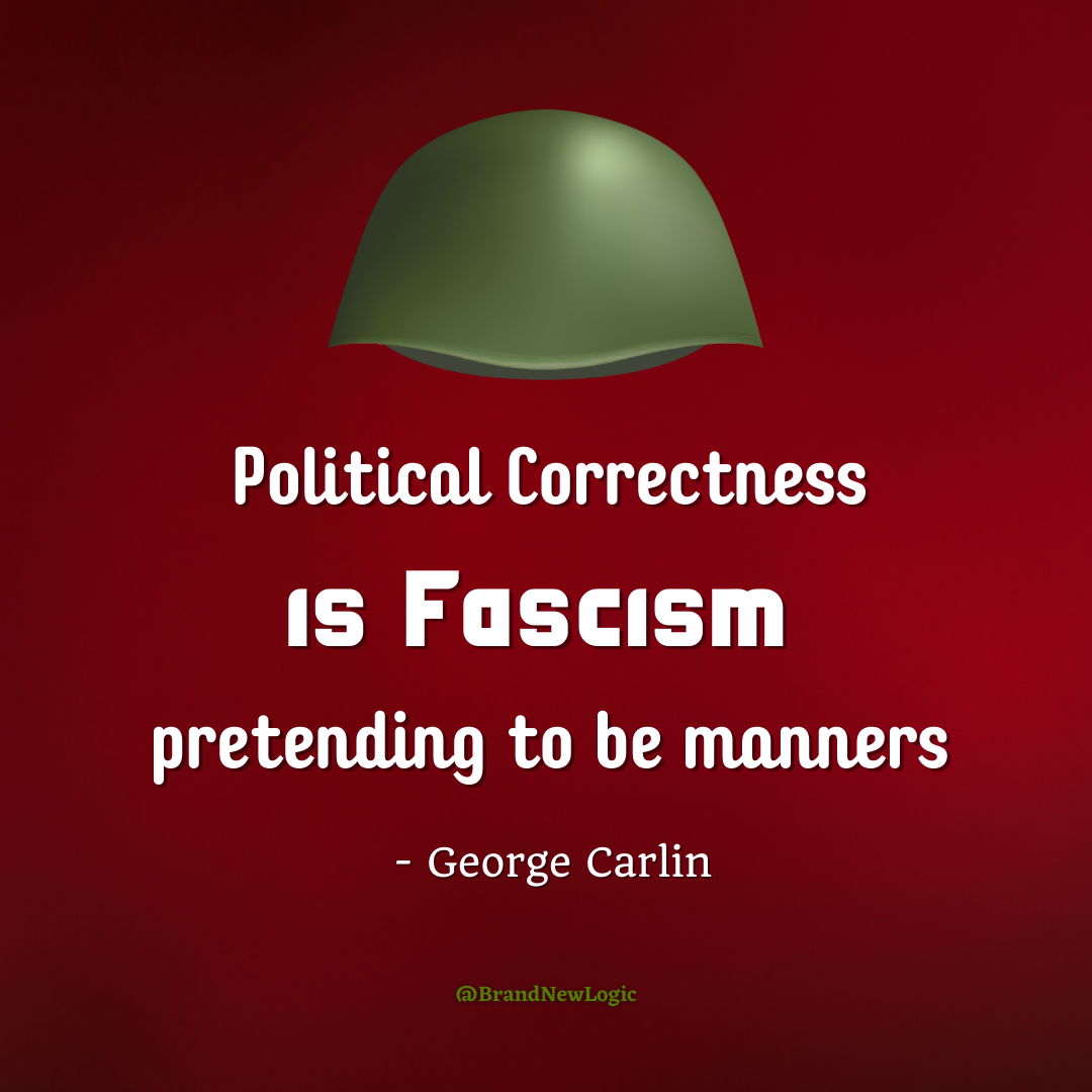 Political Correctness Is Fuscusm pretending to be manners - George Carlin @BrandNewLogic https://inspirational.ly