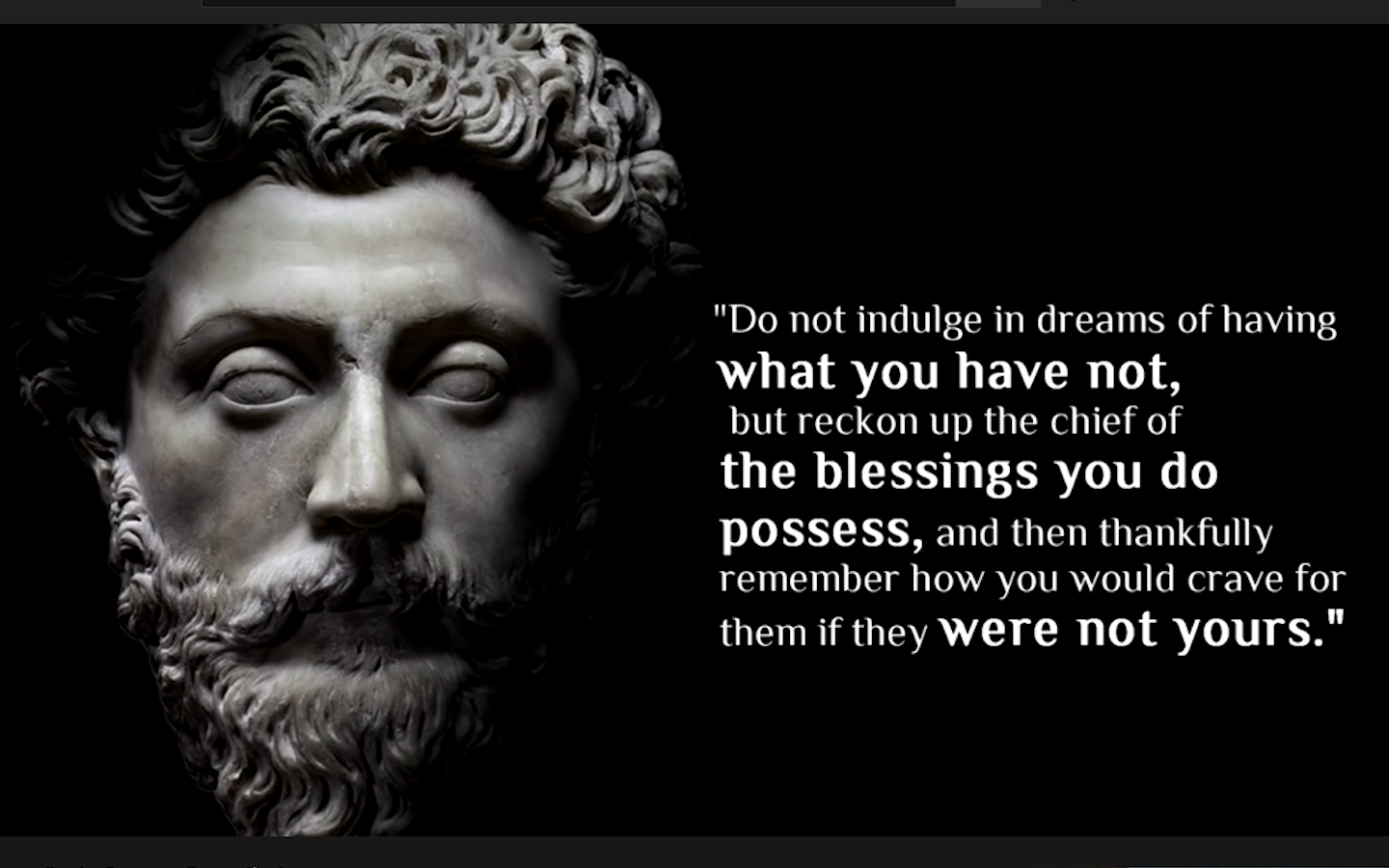 "Marcus Aurelius — ""Do not indulge in dreams of having what you have not, but reckon up the chief of the blessings you do possess, and and then thankfully remember how you would crave for them if they were not yours."" [1440×900]"