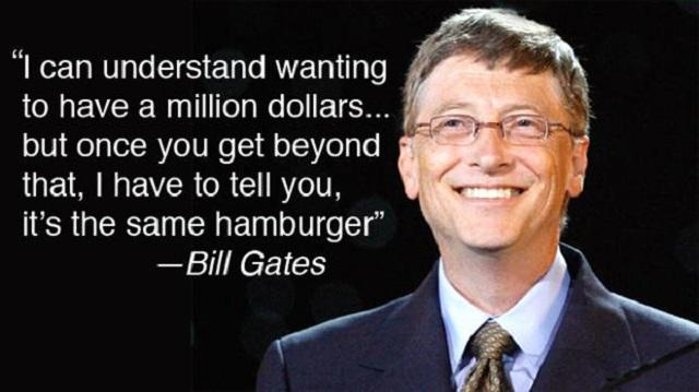 I can understand wanting to have a million dollars… but once you get beyond that, I have to tell you, it's the same hamburger. – Bill Gates [640X359]
