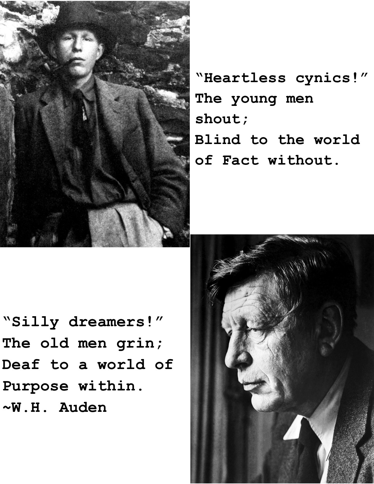 """Heartless Cynics,"" the young men shout, Blind to the world of Fact without: ""Silly Dreamers,"" the old men grin, Deaf to a world of Purpose within — W. H. Auden, The Double Man, 1941 [OC] [1275 x 1650]"