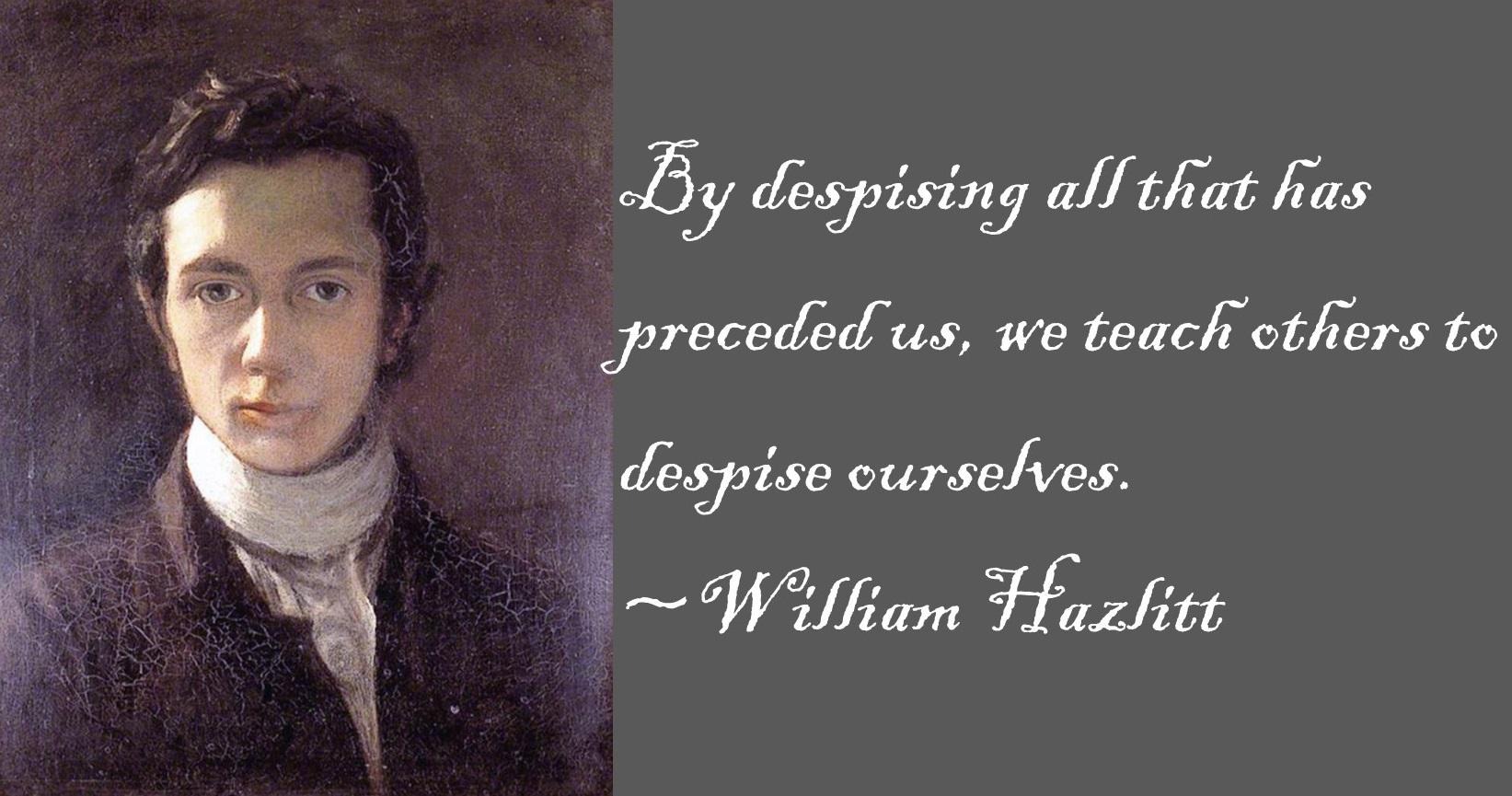 """By despising all that has preceded us, we teach others to despise ourselves."" ~William Hazlitt [OC] [1643 x 865]"