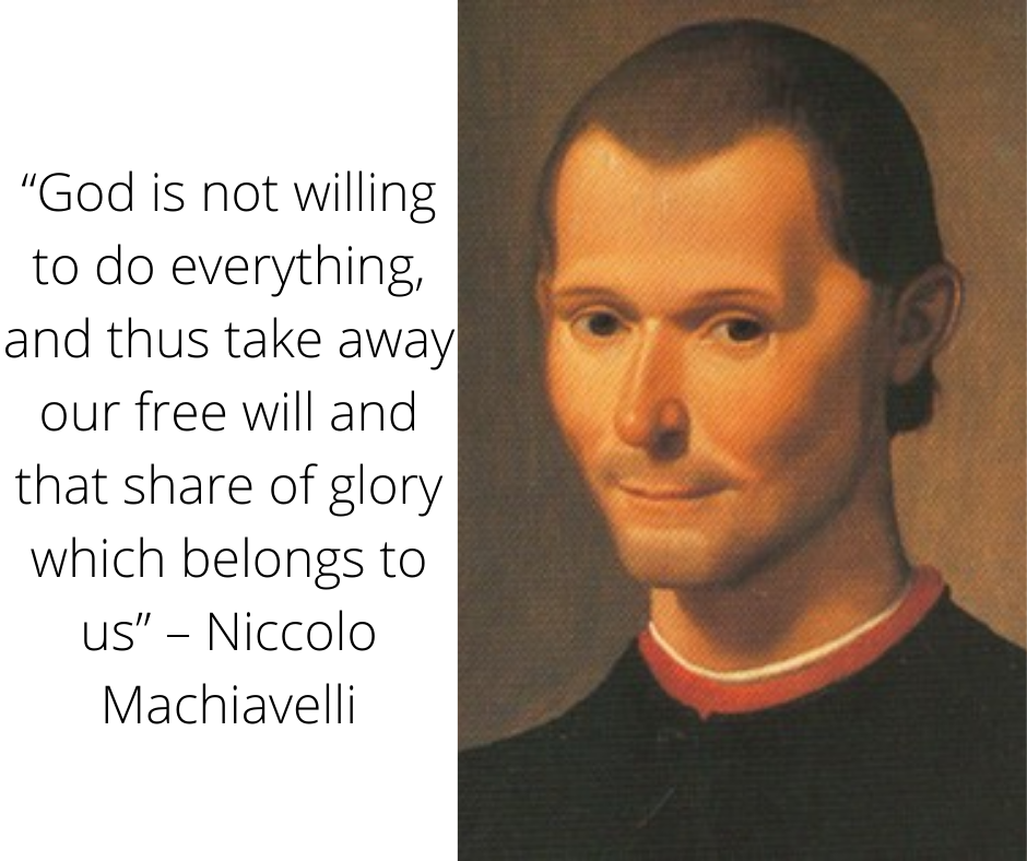 """God is not willing to do everything, and thus take away our free will and that share of glory which belongs to us"" – Niccolo Machiavelli [940×778]"