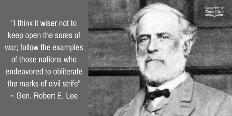 """I think it wiser not to keep open the sores of war; follow the examples of those nations who endeavored to obliterate the marks of civil strife."" – Robert E. Lee [750 x 375]"