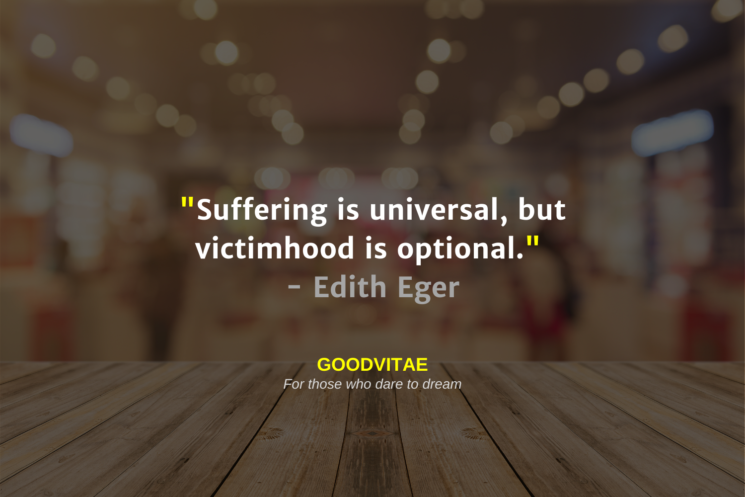 """Suffering is universal, but victimhood is optional."" - Edith Eger GOODVITAE For those who dare https://inspirational.ly"