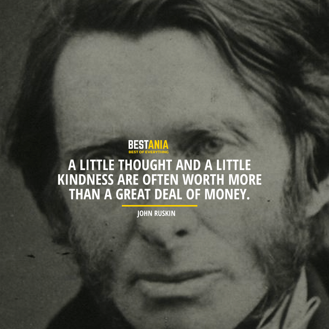 A little thought and a little kindness are often worth more than a great deal of money. – John Ruskin [1080X1080]