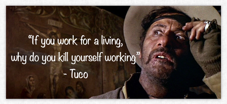 """If you work for a living… "" -Tuco (792×363)"