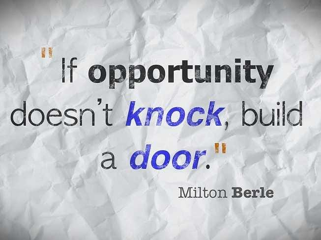 If opportunity doesn't knock, build a door. – Milton Berle [653X489]