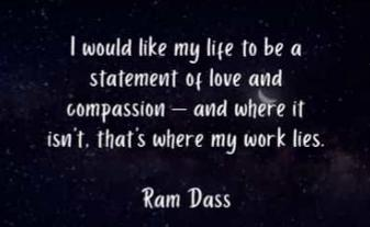 I would like my life to be a statement of love and compassion – and where it isn't. That's where my work lies. Ram Dass (500×500)