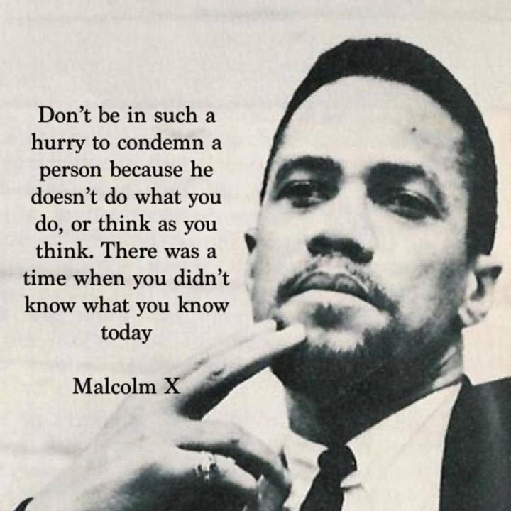 """Don't be in such a hurry to condemn…"" Malcom X 720×720"