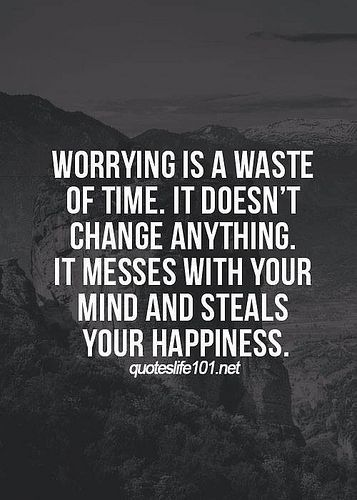 WORRYING IS A WASTE OF TIME. IT DOESN'T CHANGE ANYTHING. IT MESSES WITH YOUR MIND AND STEALS YOUR HAPPINESS. miremnet https://inspirational.ly
