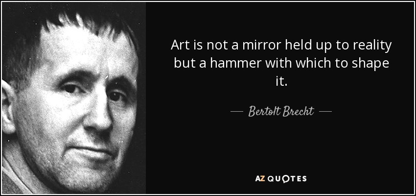 Art is not a mirror held up to reality but a hammer with which to shape it. — BWBW — AZQUOTES https://inspirational.ly