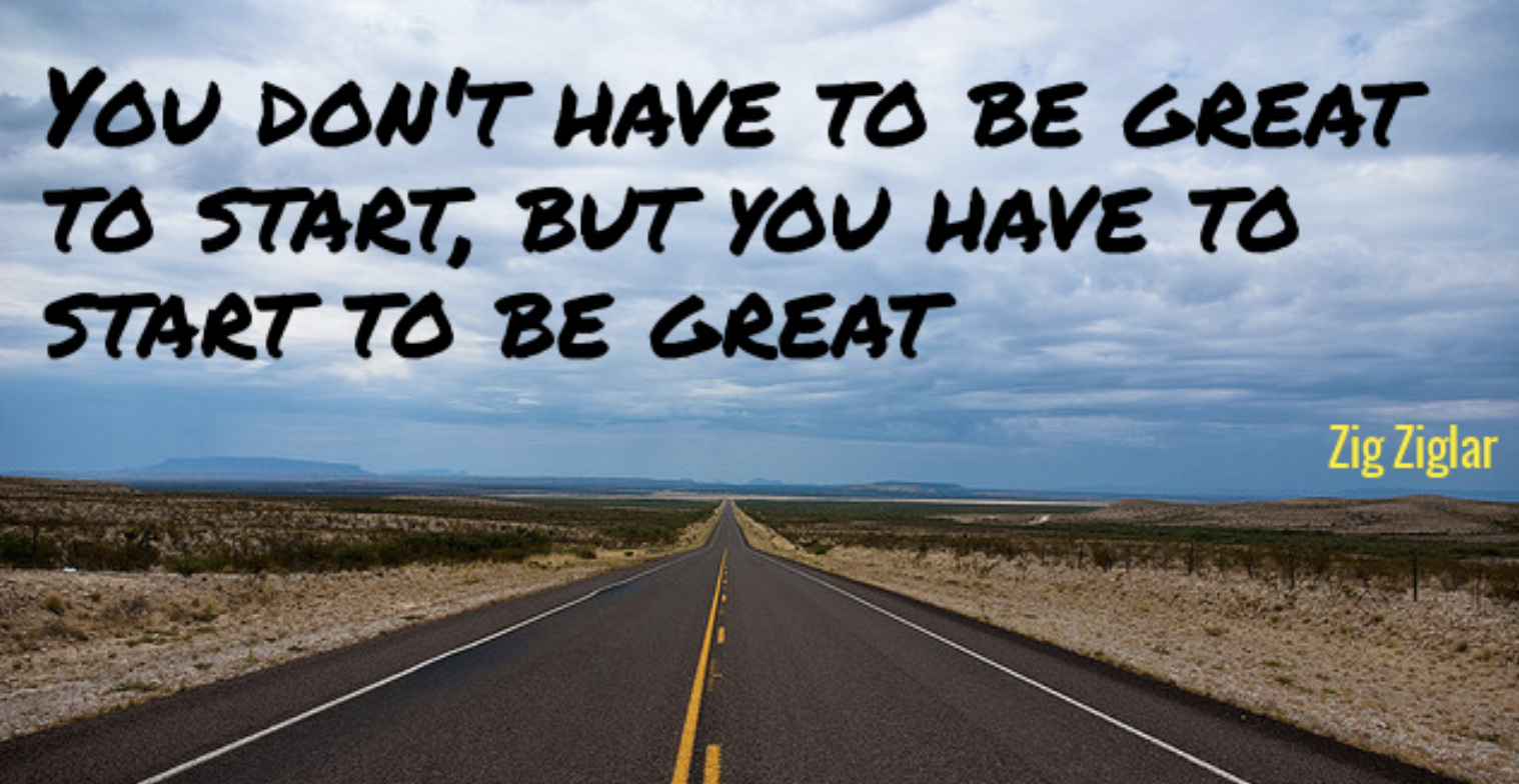 [Image] You don't have to be great to start, but you have to start to be great