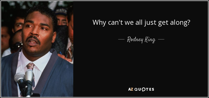 """Why can't we all just get along?"" – Rodney King [850×400]"