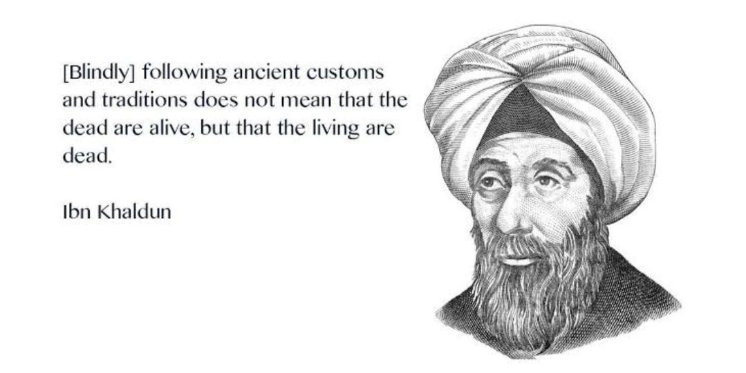 """""""Blindly following tradition does not mean the dead are living , but that the living are dead"""" – ibn khaldun {1709X540}"""
