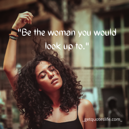 Be The Woman You Would Look Up To [500 * 500]