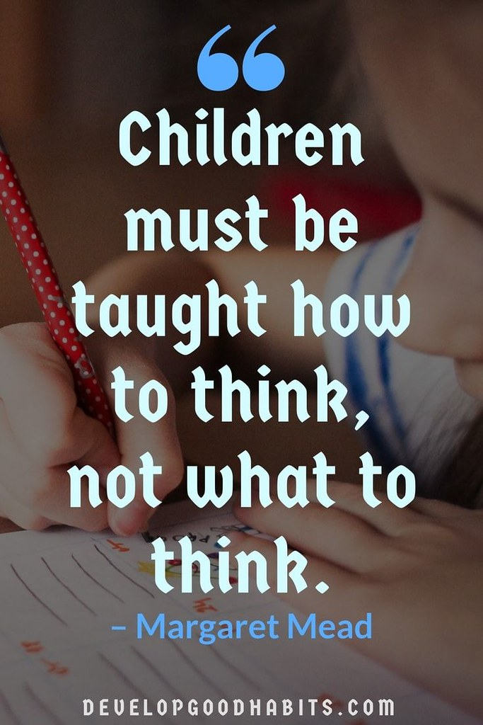 "66 Children must be ""taught how to think, not what to think. - Margaret https://inspirational.ly"