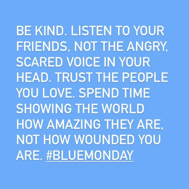 [Image] Be kind. Listen to your friends, not the angry, scared voice in your head. Trust the people you love.