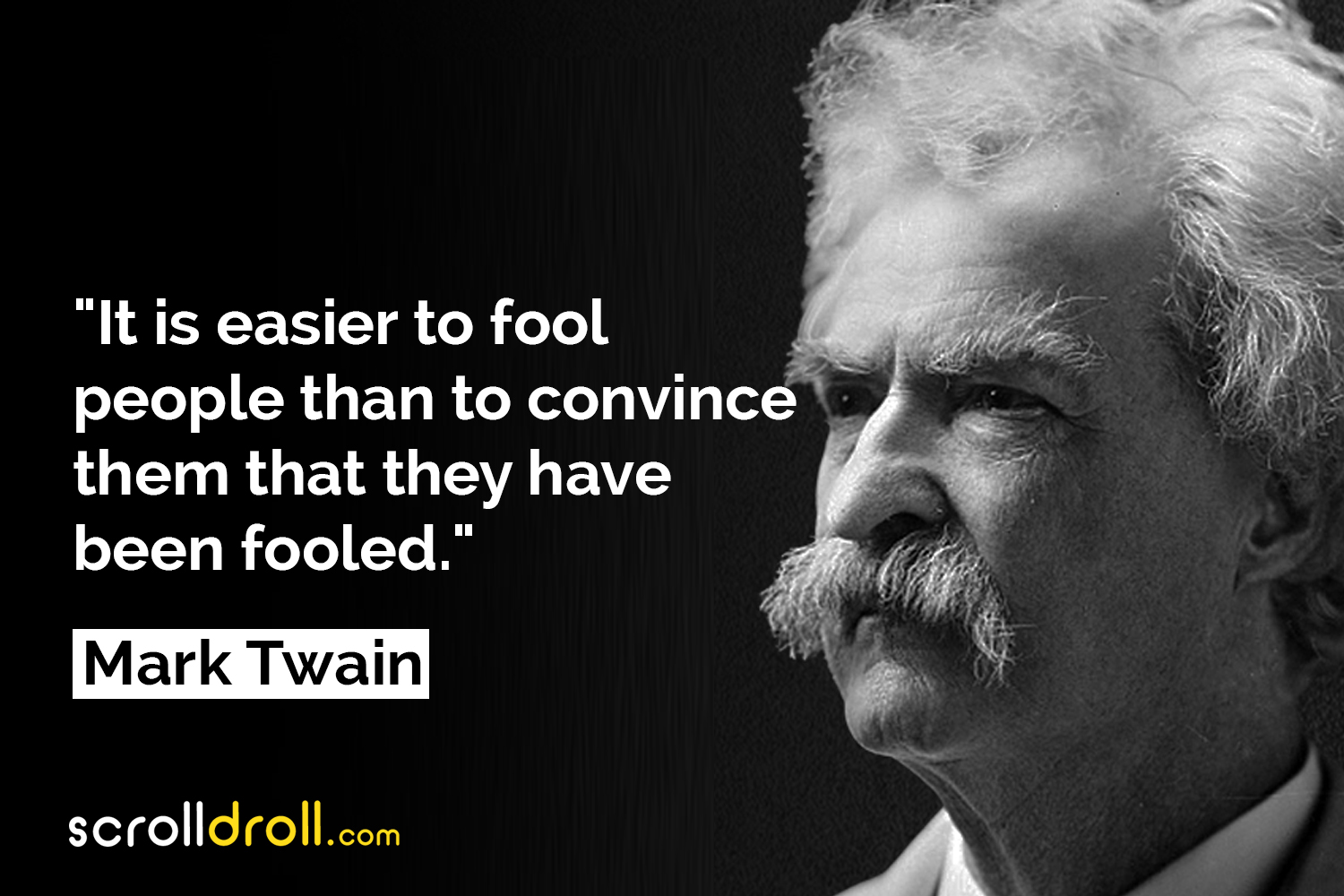 It is easier to fool people than to convince them that they have been fooled. – Mark Twain [1500X1000]