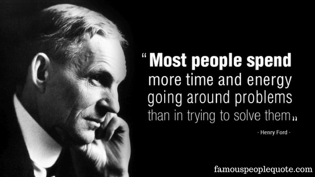 Most people spend more time and energy going around problems that in trying to solve them. – Henry Ford [620X348]