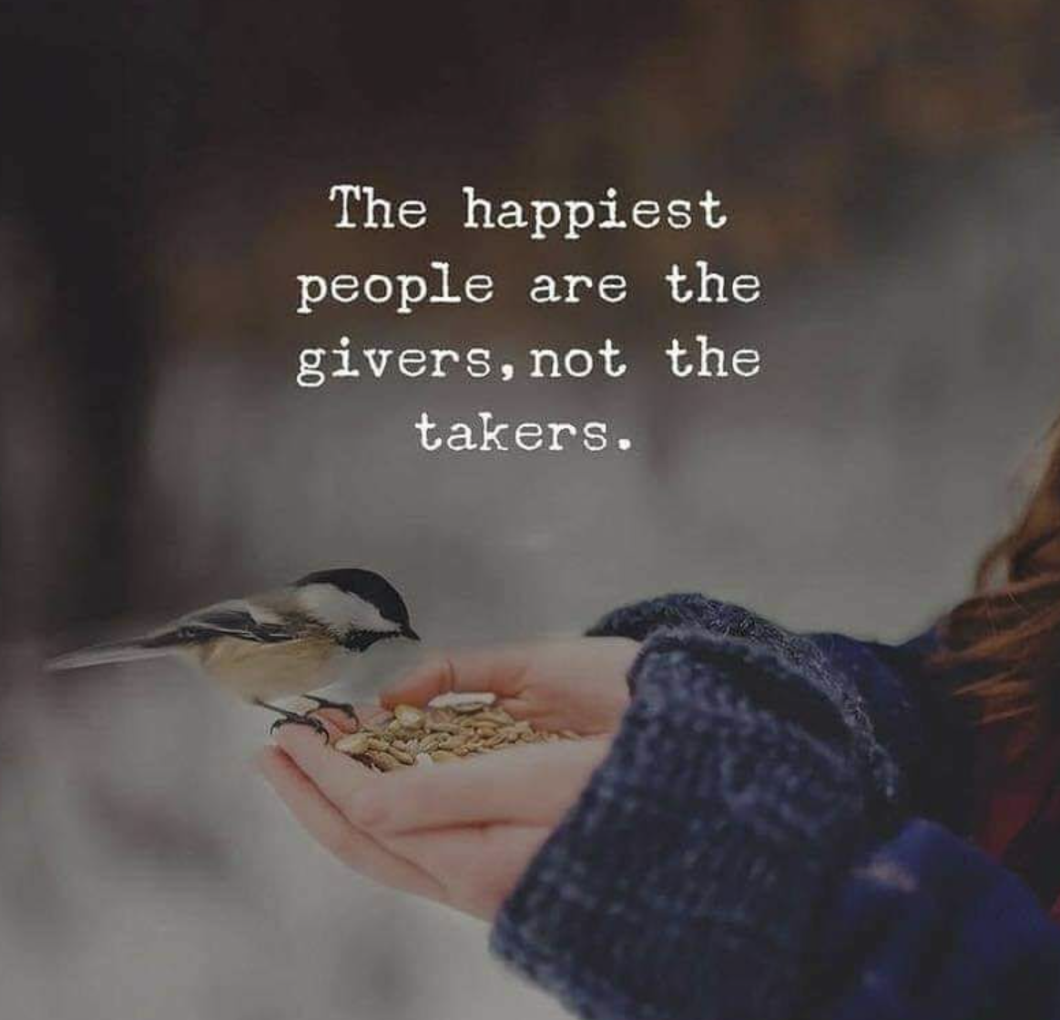 [Image] The happiest people are the givers, not the takers.