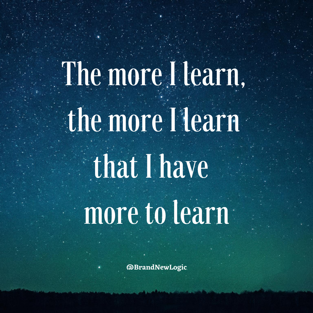 The more I learn # the more I learn that l have more to learn - I._®13ranl1dew1.ogic https://inspirational.ly