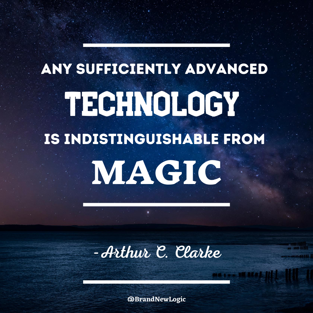 """Any sufficiently advanced technology is indistinguishable from magic"" – Arthur C. Clarke [1080×1080]"