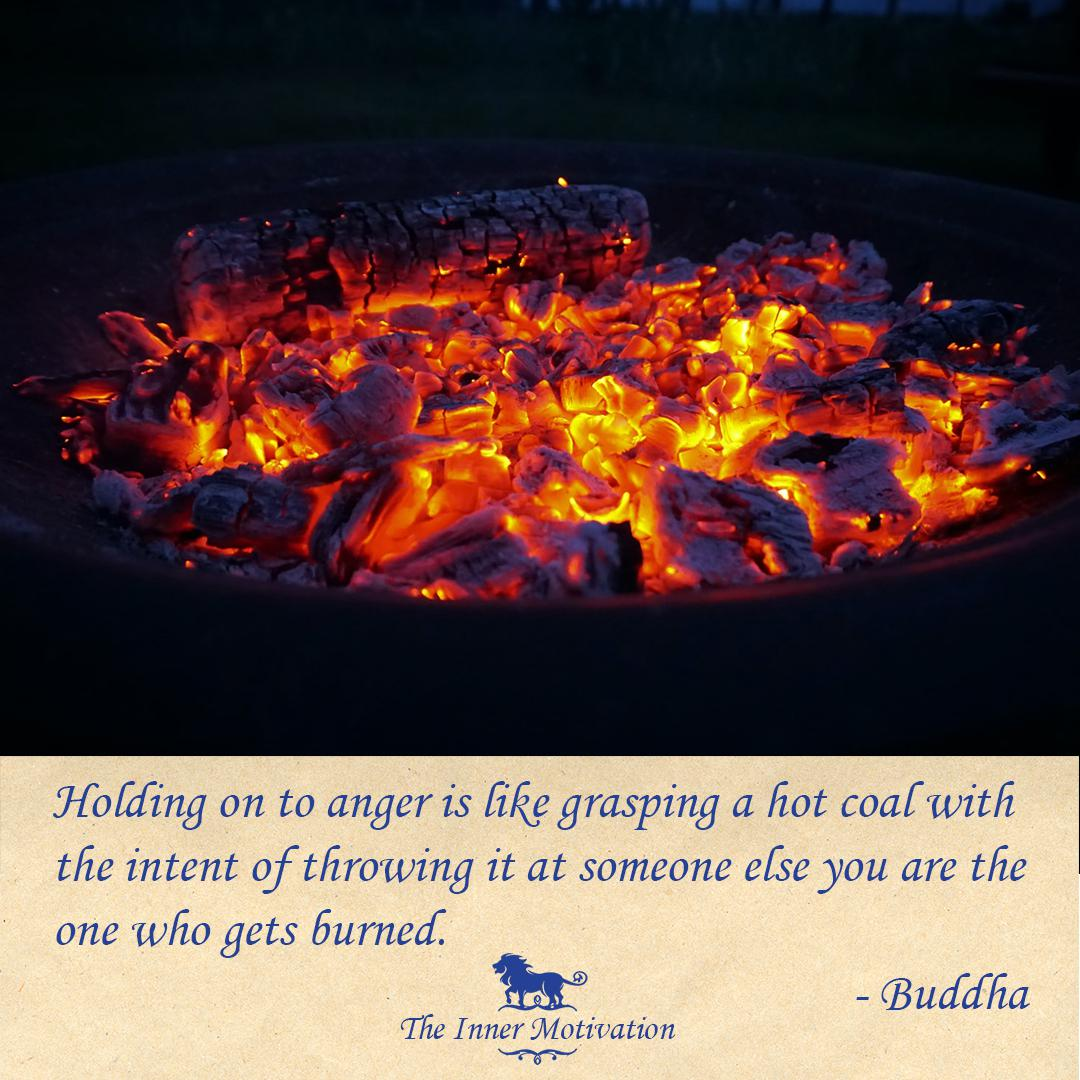 """Holding on to anger is like grasping a hot coal with the intent of throwing it at someone else you are the one who gets burned."" – Buddha [1080×1080] [OC @theinnermotivation Instagram]"