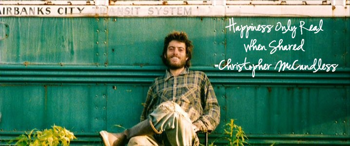 """Happiness is only real when shared"" -Christopher McCandless, Into the Wild. [718×299]"