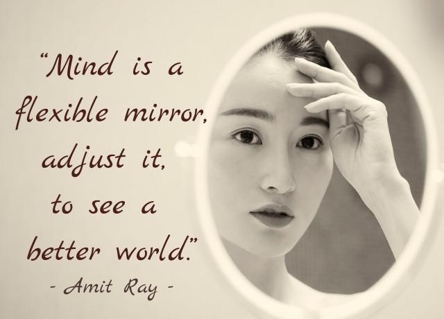 """Mind is a flexible mirror, adjust it, to see a better world."" – Amit Ray [640×460]"