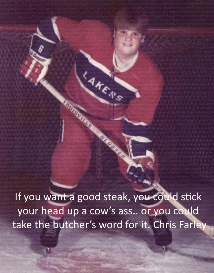 "If you want a good steak, you could stick your head up a cow's ass.. or you could take the butcher's word for it."" ~Chris Farley [700×900]"