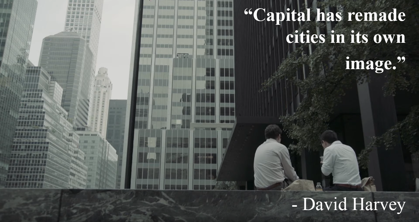 """Capital has remade cities in its own image."" -David Harvey[1367×726]"