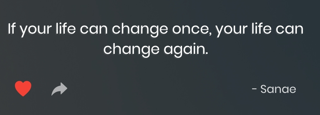 [Image] If your life can change once, your life can change again. -Sanae