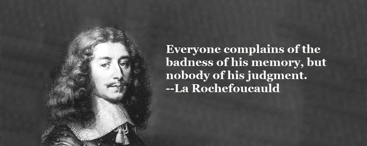 """Everyone complains of the badness of his memory, but nobody of his judgment."" –La Rochefoucauld [OC] [1200 x 480]"