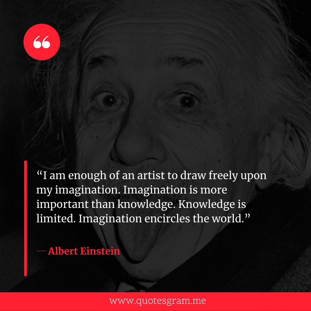 """I am enough of an artist to draw freely upon my imagination. Imagination is more important than knowledge…"" ― Albert Einstein [1080×1080]"