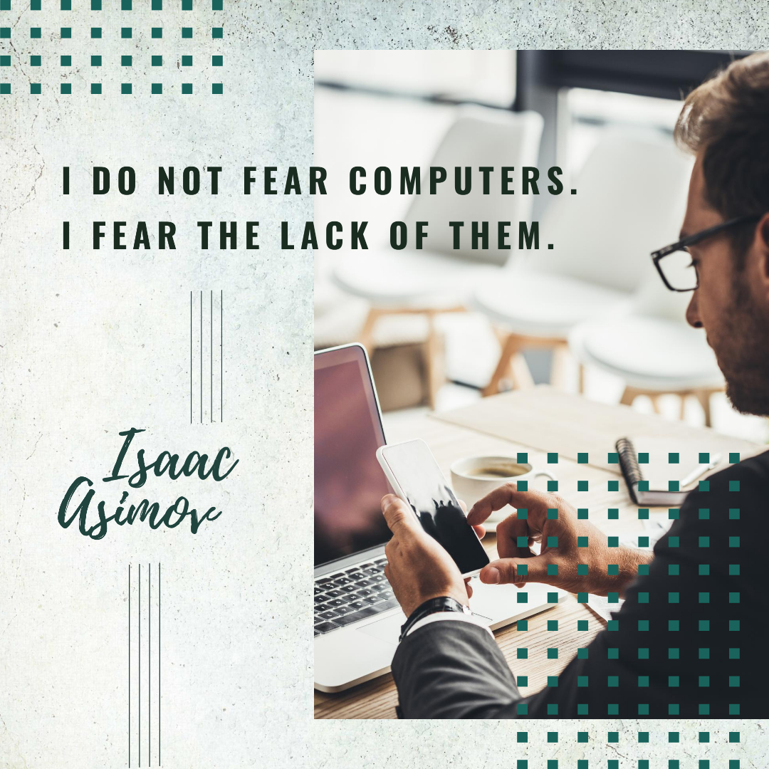 """I do not fear computers. I fear the lack of them."" – Isaac Asimov [1080*1080]"