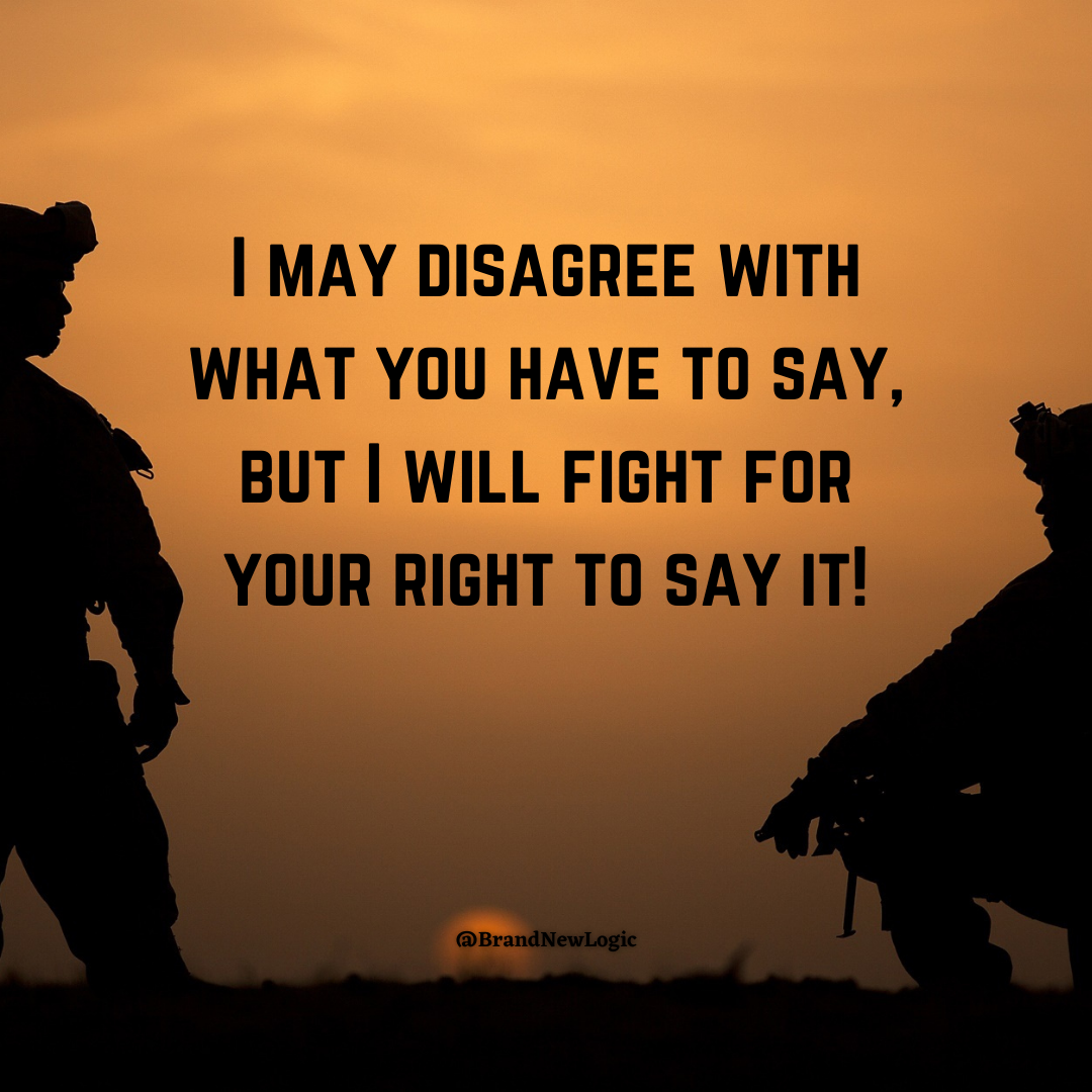 """I may disagree with what you have to say, but I will fight for your right to say it"" – BrandNewLogic [1080×1080]"