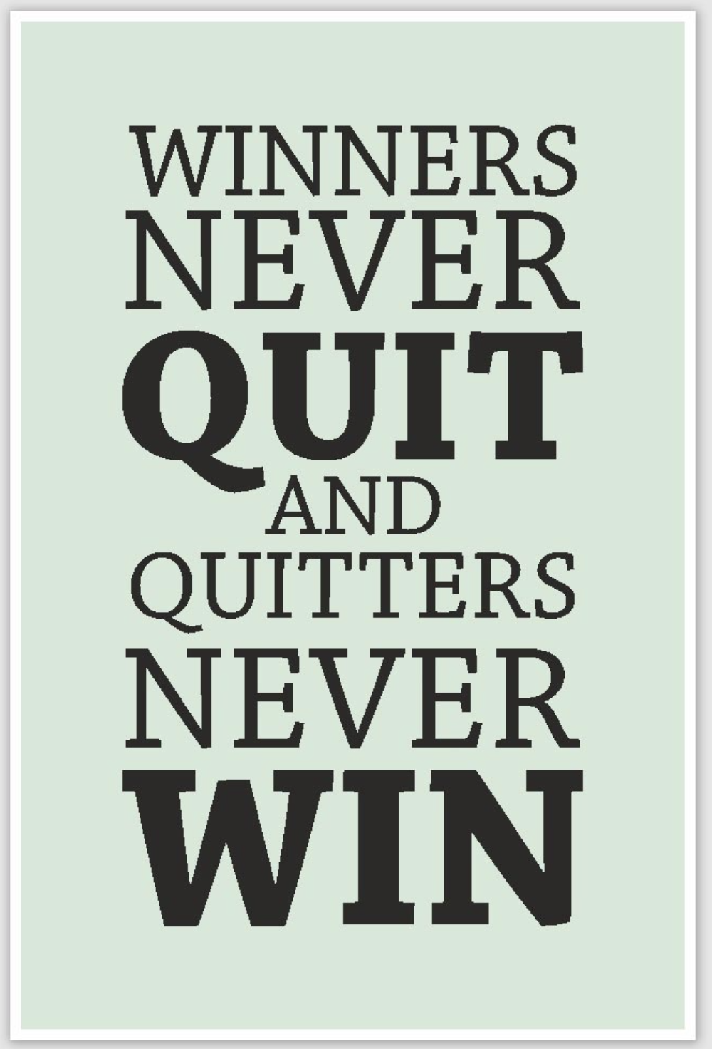 [Image] Winners never quit and Quitters never win.