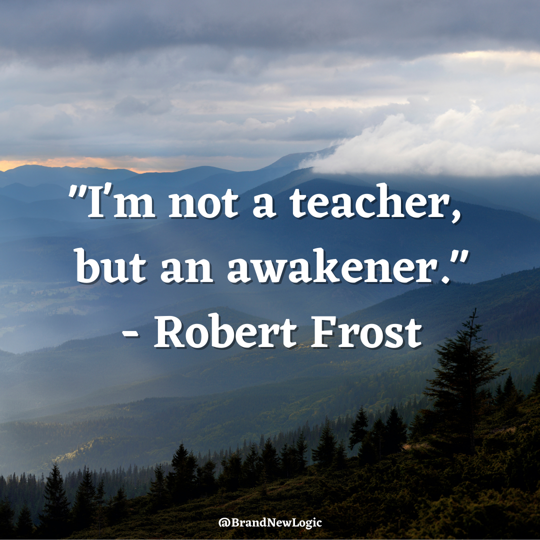 """I Am Not A Teacher But An Awakener"" –Robert Frost [1080×1080]"