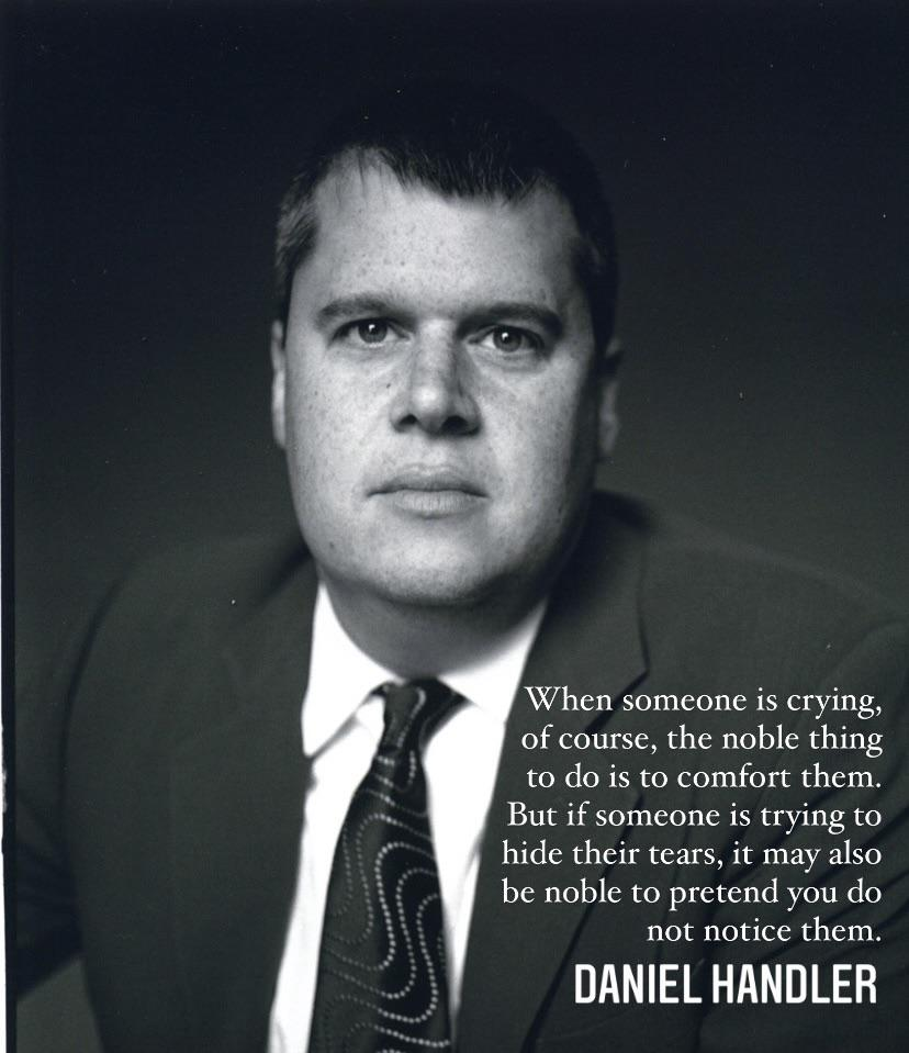 """When someone is crying, of course, the noble thing to do is to comfort them…""Daniel Handler, aka Lemony Snicket [828×959]"