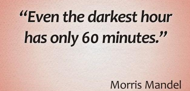"[Image] ""Even the darkest hour has only sixty minutes."" – Morris Mandel"