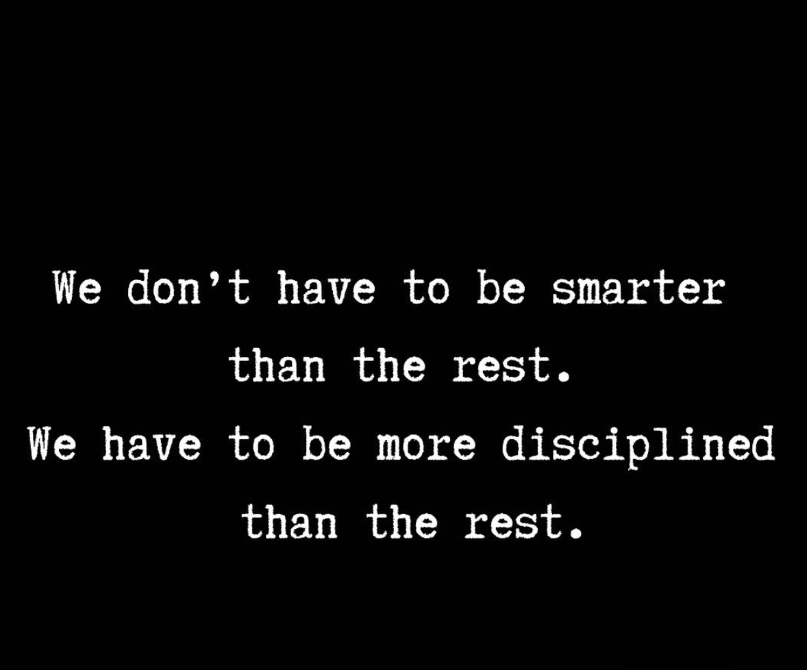[Image] We don't have to be smarter than the rest. We have to be more disciplined than the rest.