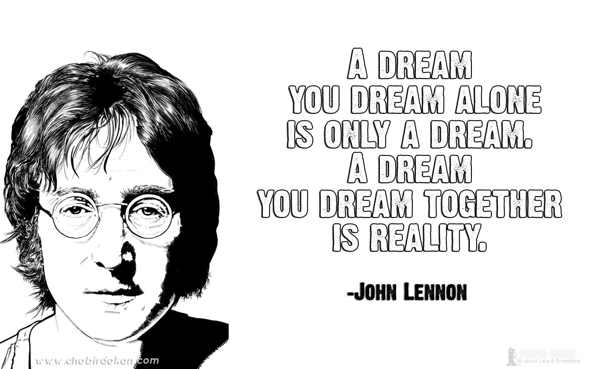 A dream you dream alone is only a dream. A dream you dream together is reality. – John Lennon [1920X1200]